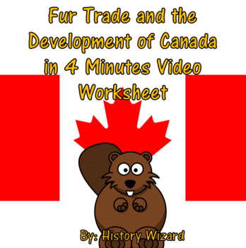 Fur Trade and the Development of Canada in 4 Minutes Video Worksheet