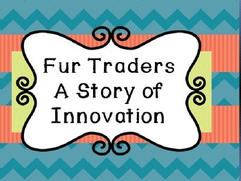 Fur Traders Unit- A Story of Innovation