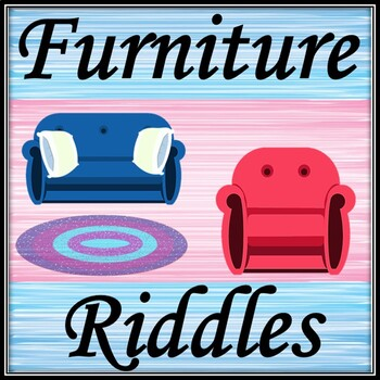 Furniture riddles.