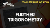 Further Trigonometry - Complete Unit of Work