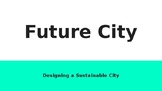 Future City- Designing a Sustainable City
