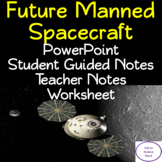 Future Manned Spacecraft: PowerPoint, Student Guided Notes, Worksheet