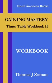 GAINING MASTERY: Times Table Workbook II - Workbook