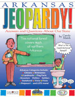 Arkansas Jeopardy!: Answers & Questions About Our State!