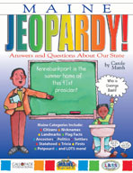 Maine Jeopardy!: Answers & Questions About Our State!