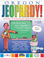Oregon Jeopardy!: Answers & Questions About Our State!