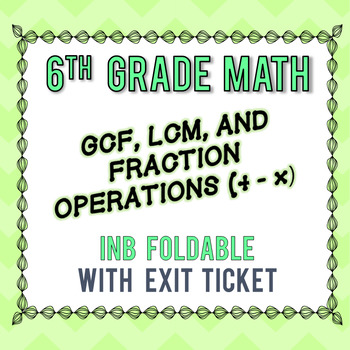 GCF, LCM, and Fraction Operations (×, +, -) INB Guided Notes - 6th Grade Go Math