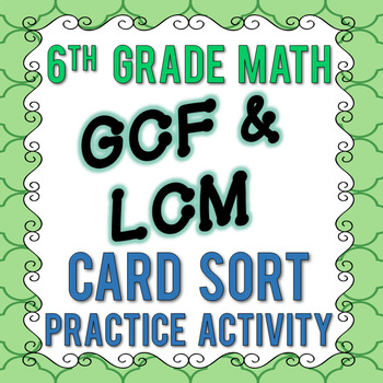 GCF and LCM Card Sort Practice Activity - 6th Grade Go Math Module 2