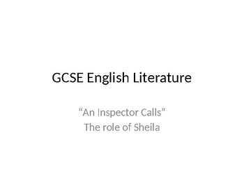 "GCSE English Literature, Modern Texts, ""An Inspector Calls"", the role of Sheila"