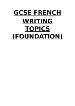 GCSE FRENCH WRITING TOPICS - FOUNDATION