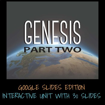 GENESIS PART TWO - GOOGLE SLIDES/GOOGLE CLASSROOM INTERACTIVE EDITION