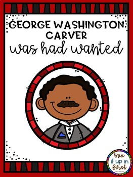 GEORGE WASHINGTON CARVER WAS HAD WANTED