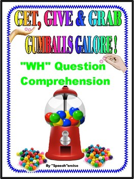 "GET, GIVE & GRAB GUMBALLS GALORE for ""WH"" QUESTION COMPREHENSION-Speech"