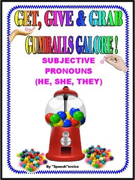 GET, GIVE & GRAB GUMBALLS for SUBJECTIVE PRONOUNS- Speech