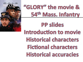 GLORY - Mass 54th PPTs - introduction to movie & historical accuracies