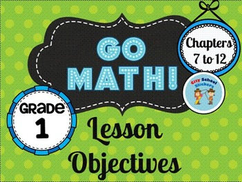 Go Math Objectives: First Grade Chapters 7-12