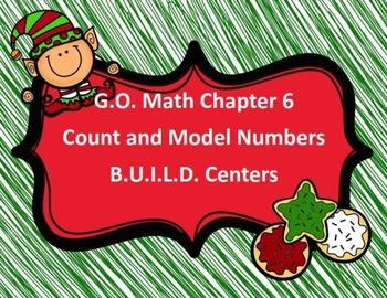 G.O. Math Chapter 6 Count and Model Numbers B.U.I.L.D. Centers