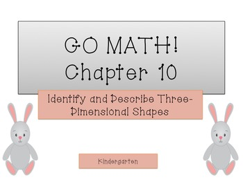 GO Math! K Chapter 10 (3-D Shapes)