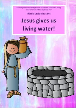 Jesus gives us living water! Third Sunday in Lent: