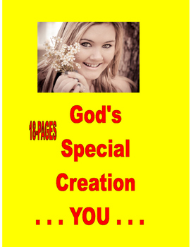 GOD'S SPECIAL CREATION . . . YOU!    18-PAGES . . . 5-DAYS