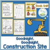 GOODNIGHT, GOODNIGHT CONSTRUCTION SITE BOOK UNIT