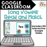 GOOGLE CLASSROOM: Long Vowels Read and Match (distance learning)