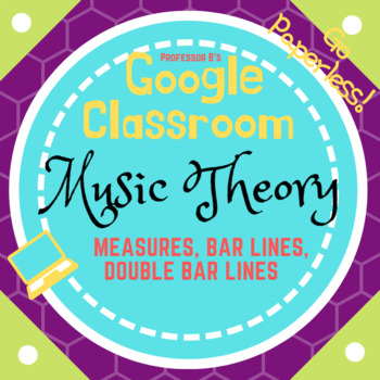 GOOGLE CLASSROOM - Music Theory - Measures, Bar Lines & Double Bar Lines