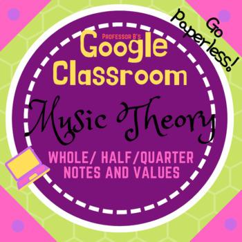 GOOGLE CLASSROOM - Music Theory - WHOLE/HALF/QUARTER NOTES & VALUES