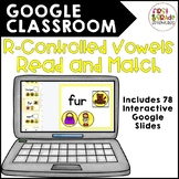 GOOGLE CLASSROOM: R-Controlled Vowels Read and Match (dist