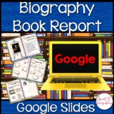 DIGITAL EDITABLE BIOGRAPHY BOOK REPORT: GOOGLE SLIDES™