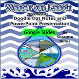 GOOGLE SLIDES - Water On Earth: PowerPoint and Doodle Dat Notes