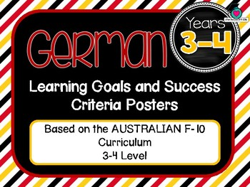 GRADE 3-4  GERMAN  – Aus. Curric. Learning Goals & Success Criteria Posters.