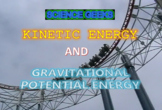 GRAVITATIONAL POTENTIAL ENERGY AND KINETIC ENERGY PRESENTA