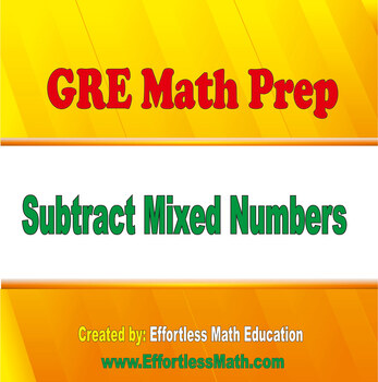 GRE Math Prep: Subtracting Mixed Numbers