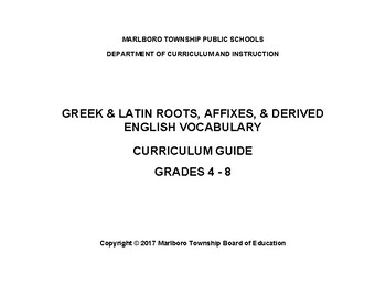GREEK & LATIN ROOTS, AFFIXES, & DERIVED ENGLISH VOCABULARY, CURRICULUM GUIDE