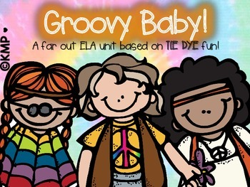 GROOVY Baby! A far out ELA unit based on tie dye [and 1960s-1970s] fun!