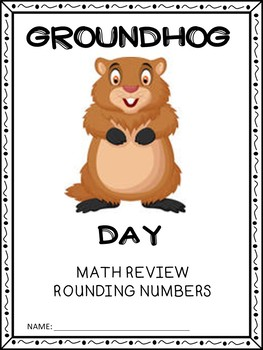 GROUNDHOG DAY – MATH REVIEW – ROUNDING NUMBERS