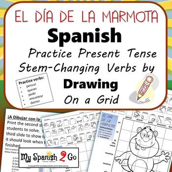GROUNDHOG DAY: Spanish Present Tense Stem-Changing Verbs-Draw on Grid
