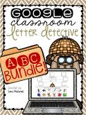 Google Classroom Letter Detective: ABC BUNDLE