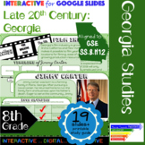 GSE SS8H12 Late 20th Century: Georgia Interactive for Google Slides