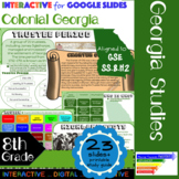 GSE SS8H2 Colonial Georgia Interactive for Google Slides