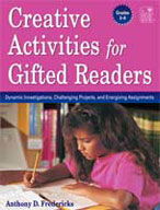 Creative Activities for Gifted Readers: Dynamic Investigations, Challenging Projects, and Energizing Assignments, Grades 3-6