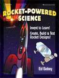 Rocket Powered Science: Invent to Learn! Create, Build, an