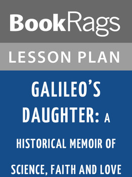 Galileo's Daughter: A Historical Memoir of Science, Faith, and Love Lesson Plans