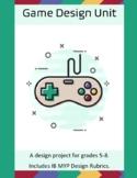 Game Design Project Unit - MYP Rubrics IB Stem Tech Design