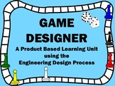 Game Designer: A Product Based Learning Unit with the Engineering Design Process