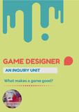 Game Designer: An Inquiry Unit