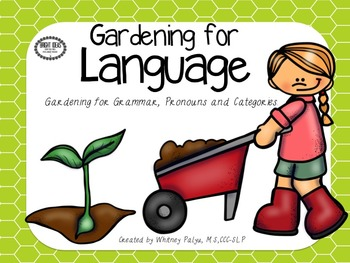 Gardening for Language- Sentence Structure, Pronouns & Categories