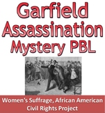 Garfield Assassination: PBL women's suffrage and civil rights project & mystery