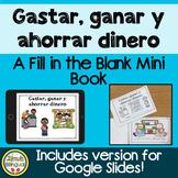 Gastar, ganar y ahorrar dinero: A Fill in the Blank Mini Book in Spanish